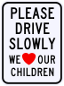 Please Drive Slowly We Love Our Children Sign
