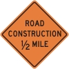 Road Construction 1/2 Mile Construction Sign