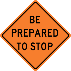 Be Prepared To Stop Construction Sign